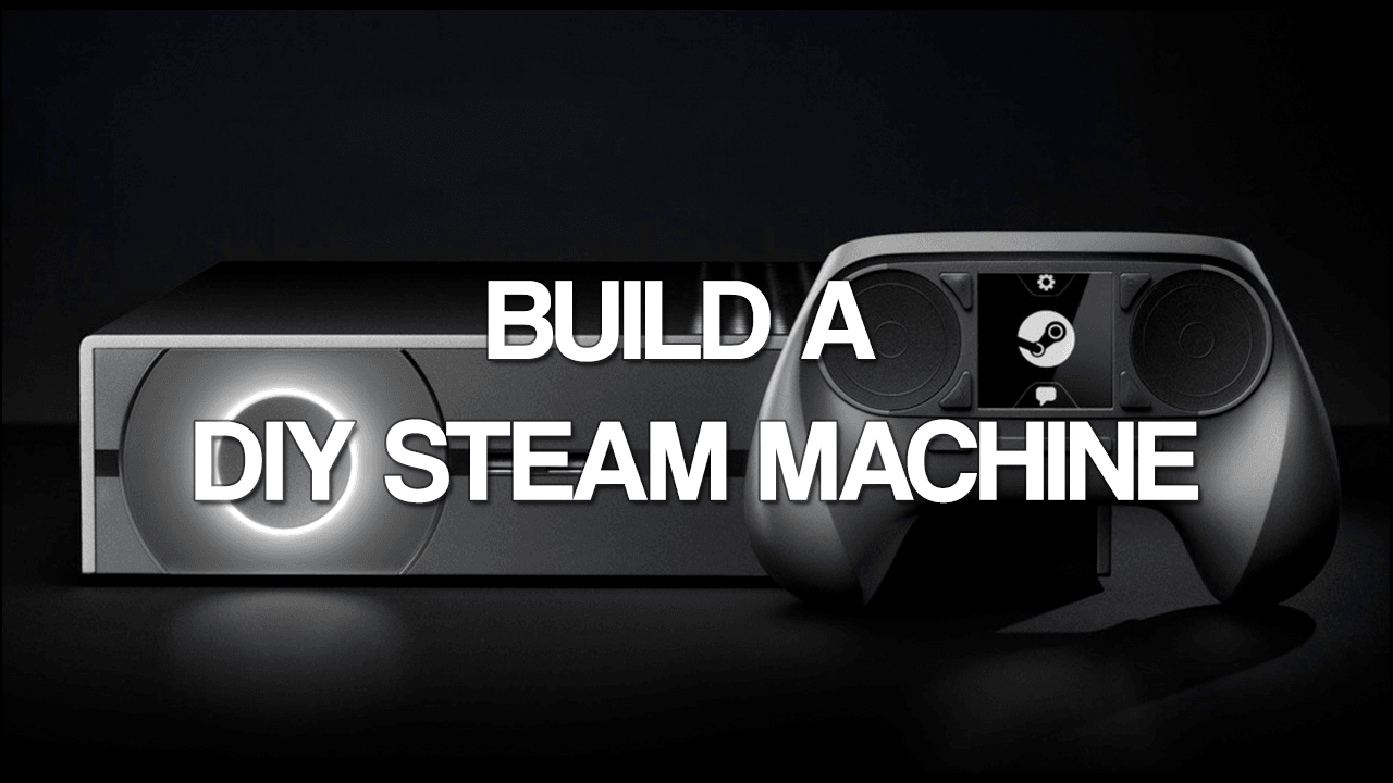 DIY Steam Machine