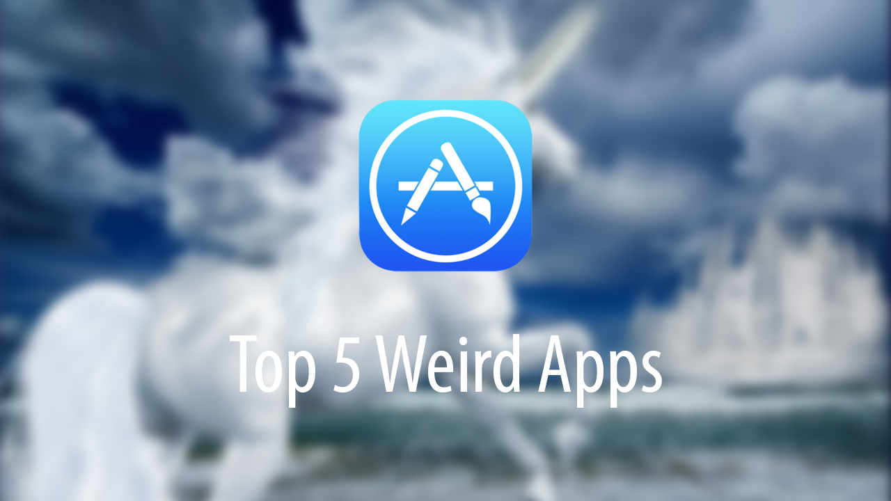 Top 5 Weird Apps