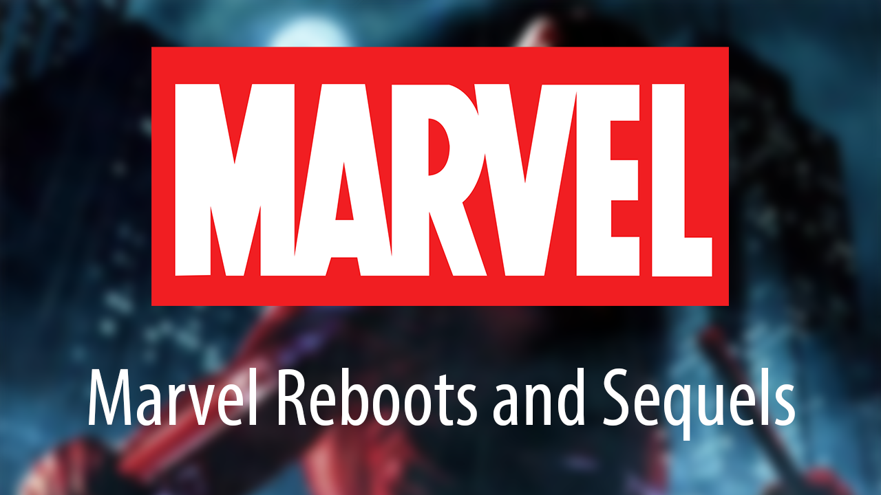 Marvel Sequels and Reboots
