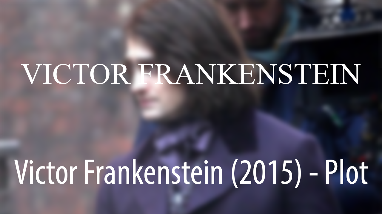 Victor Frankenstein 2015 Plot Daniel Radcliffe James McAvoy