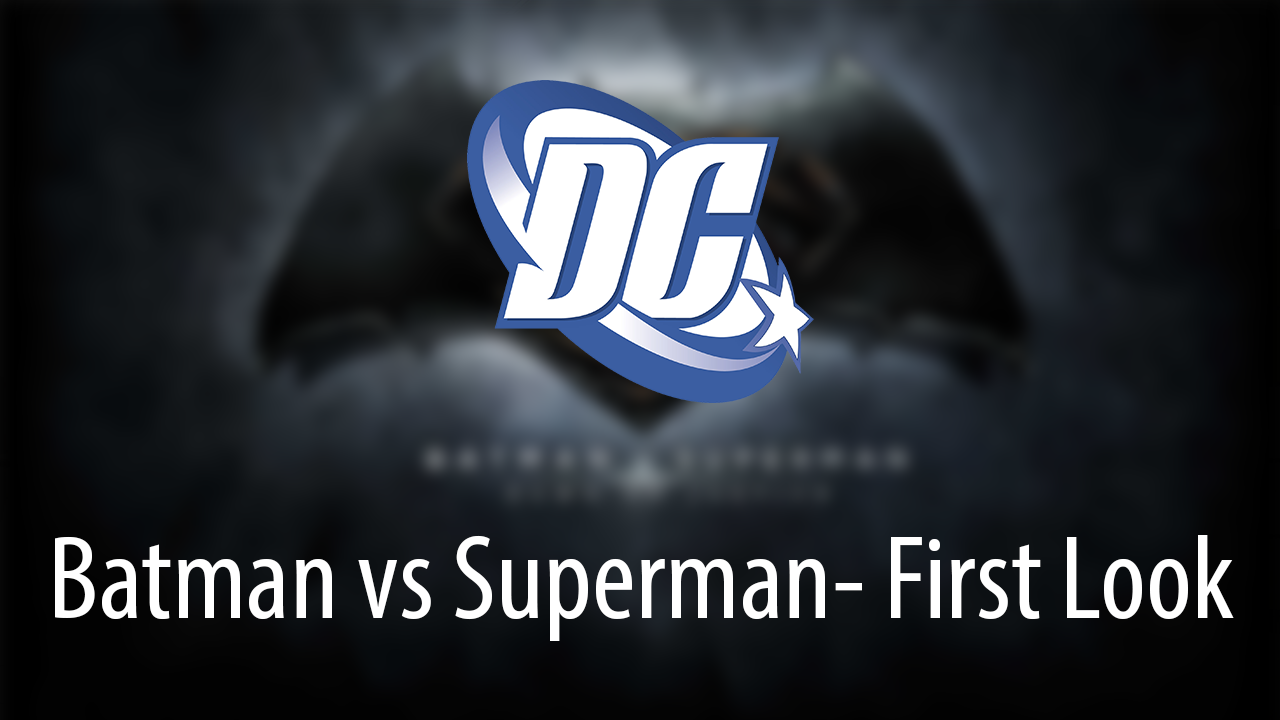 Batman vs Superman: Dawn of Justice - First Look
