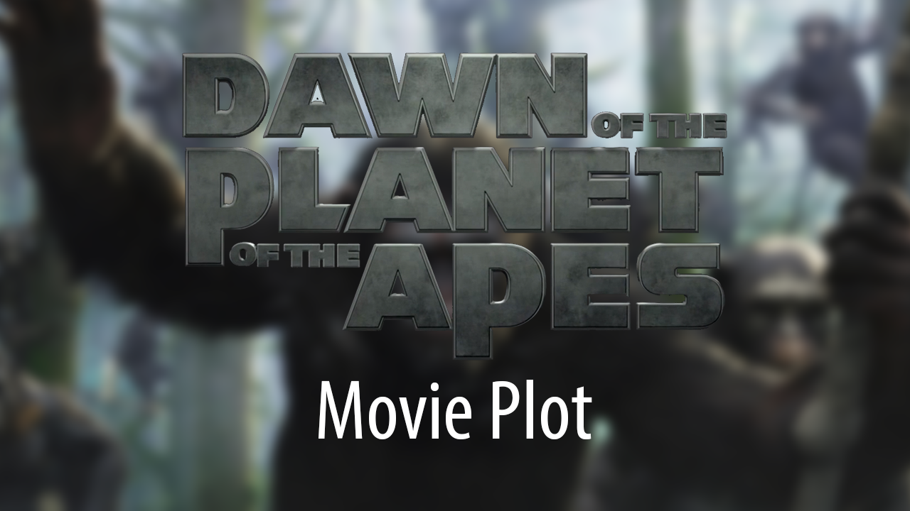 Dawn of the Planet of the Apes - Movie Plot